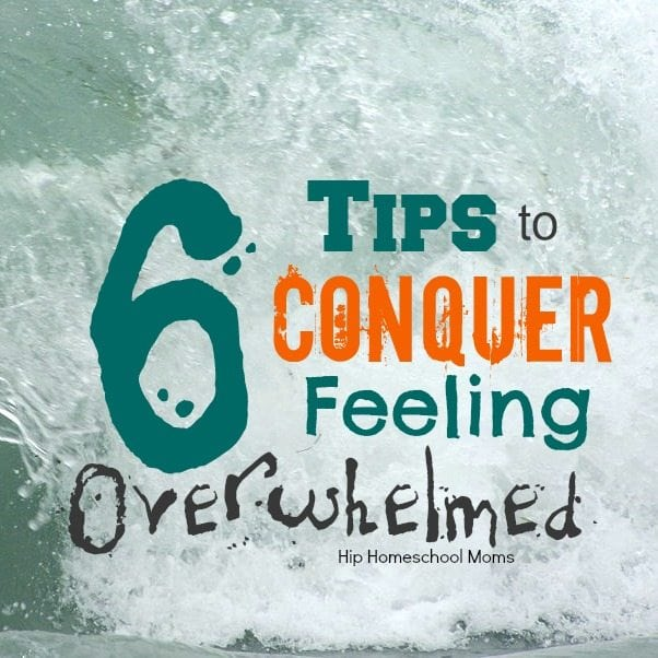 6 Tips to Conquer Feeling Overwhelmed