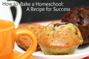 How to Bake a Homeschool ~ A Recipe for Success