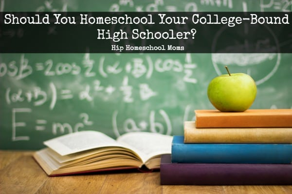 Should You Homeschool Your College-Bound High Schooler?