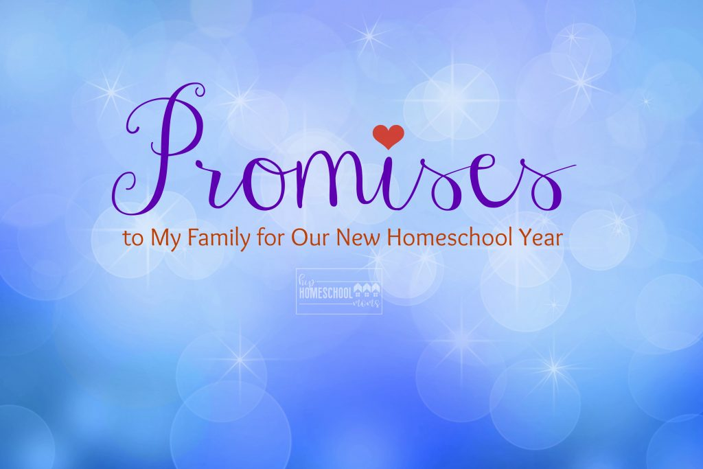Simple promises to make to yourself and your family for your best homeschool year yet!