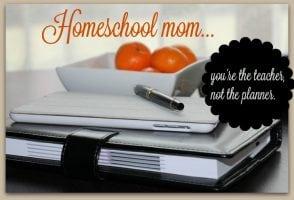 Homeschool Mom...you're the teacher, not the planner.