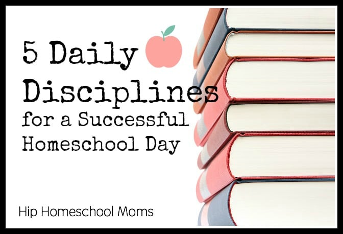 5 Daily Disciplines for a Successful Homeschool Day