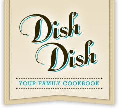 Dish Dish – Homeschool Mom's Recipe Organizing Online Cookbook