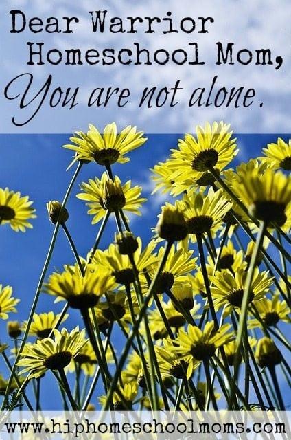 Dear Warrior Homeschool Mom You are not alone