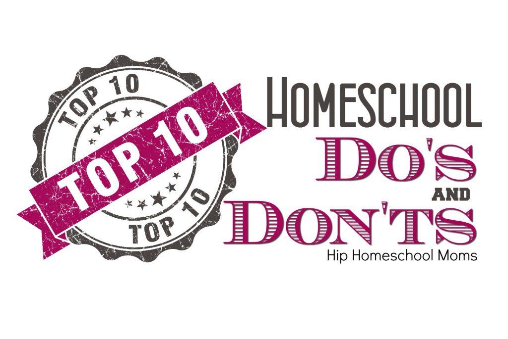 top 10 homeschool dos and donts|Hip Homeschool Moms