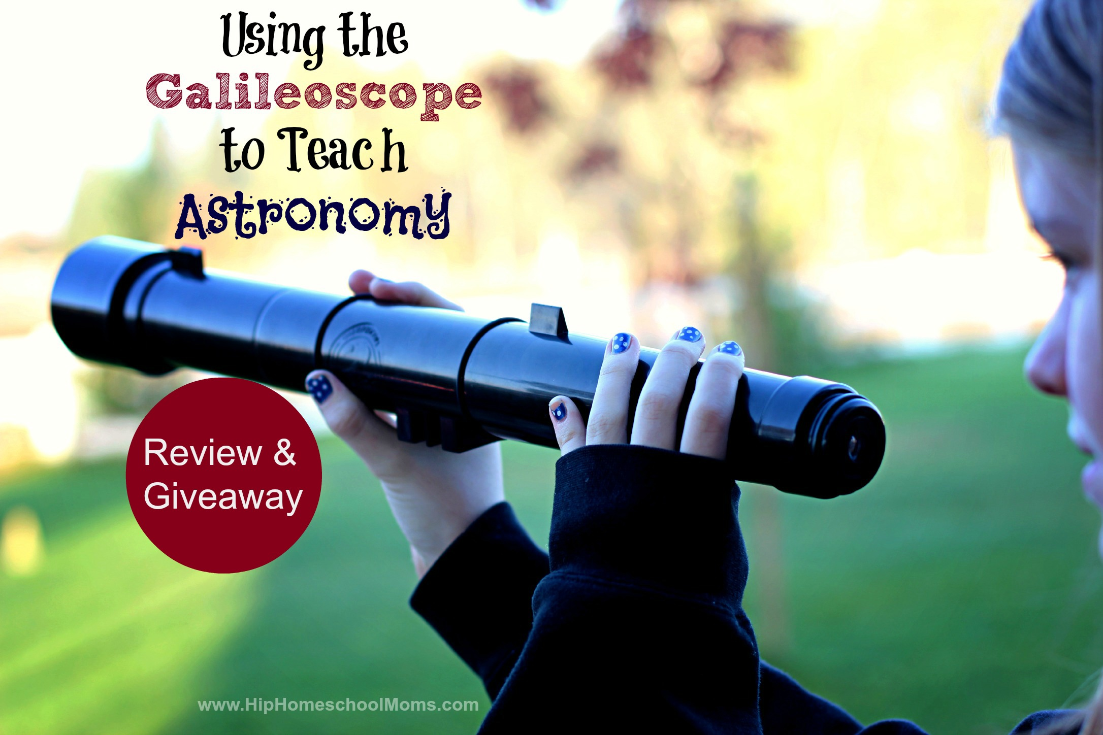 Using the Galileoscope to Teach Astronomy Review & Giveaway {closed}