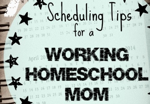 7 Scheduling Tips for a Working Homeschool Mom