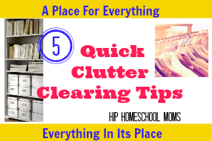 5 Quick Clutter Clearing Tips from Hip Homeschool Moms