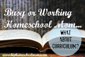 Working Homeschool Mom – What About Curriculum?