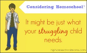 Considering Homeschool for a Struggling Child?