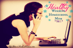 Healthy Working Homeschool Mom – Part 1