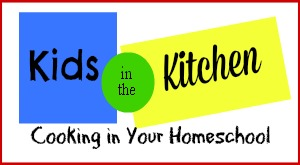 Kids in the Kitchen: Cooking in Your Homeschool