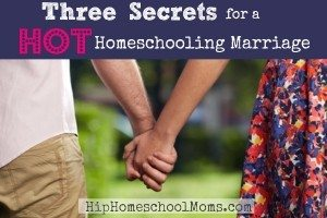 Three Secrets for a Hot Homeschooling Marriage