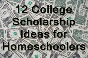 12 College Scholarship Ideas for Homeschoolers