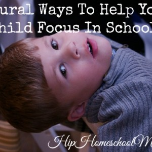 Natural Ways to Help Your Child Focus in School