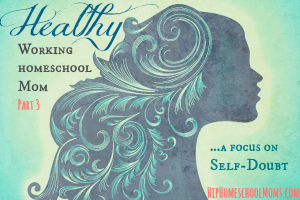 Healthy Working Homeschool Mom - Self Doubt - Featured