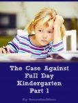 The Case Against Full Day Kindergarten: Part 1