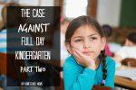 The Case Against Full Day Kindergarten: Part 2