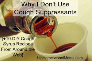 Why I Don't Use Cough Suppressants {+10 DIY Cough Syrup Recipes From Around the Web}