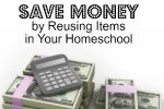 Save Money by Reusing Items in Your Homeschool