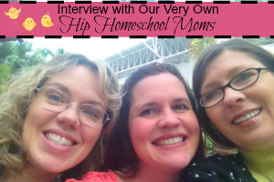 Interview with Our Very Own Hip Homeschool Moms