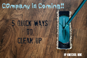 Company is Coming!! 5 Quick Ways to Clean Up from Hip Homeschool Moms