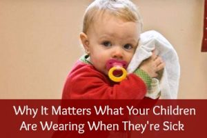 Why It Matters What Your Children Are Wearing When They're Sick