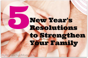 5 New Year's Resolutions to Strengthen Your Family