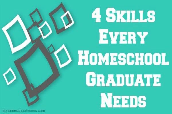 4 Skills Every Homeschool Graduate Needs