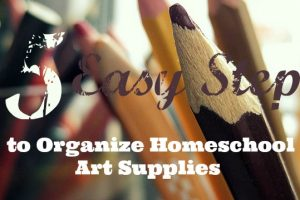 How to Organize Homeschool Art Supplies