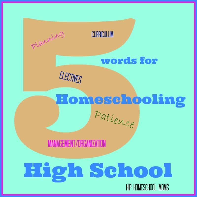 5 Words for Homeschooling High School from Hip Homeschool Moms