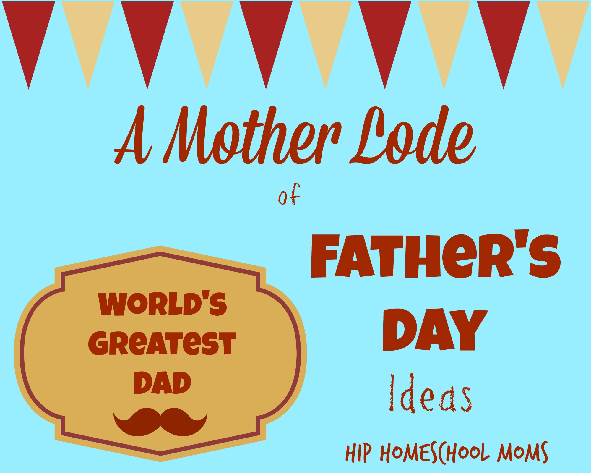The Mother Lode of Father's Day Ideas