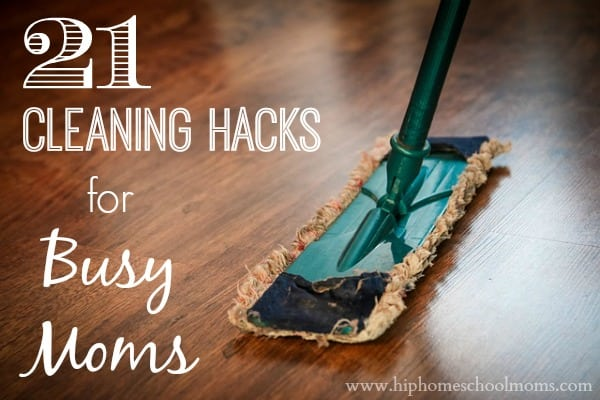 21 Cleaning Hacks for Busy Moms
