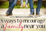 5 Ways to Encourage a Family Near You