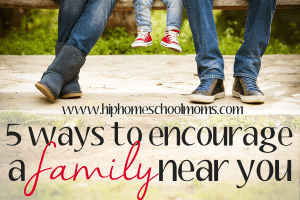 5 Ways to Encourage a Family Near You
