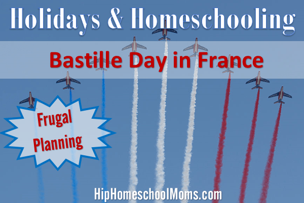 Holidays and Homeschooling: Bastille Day in France