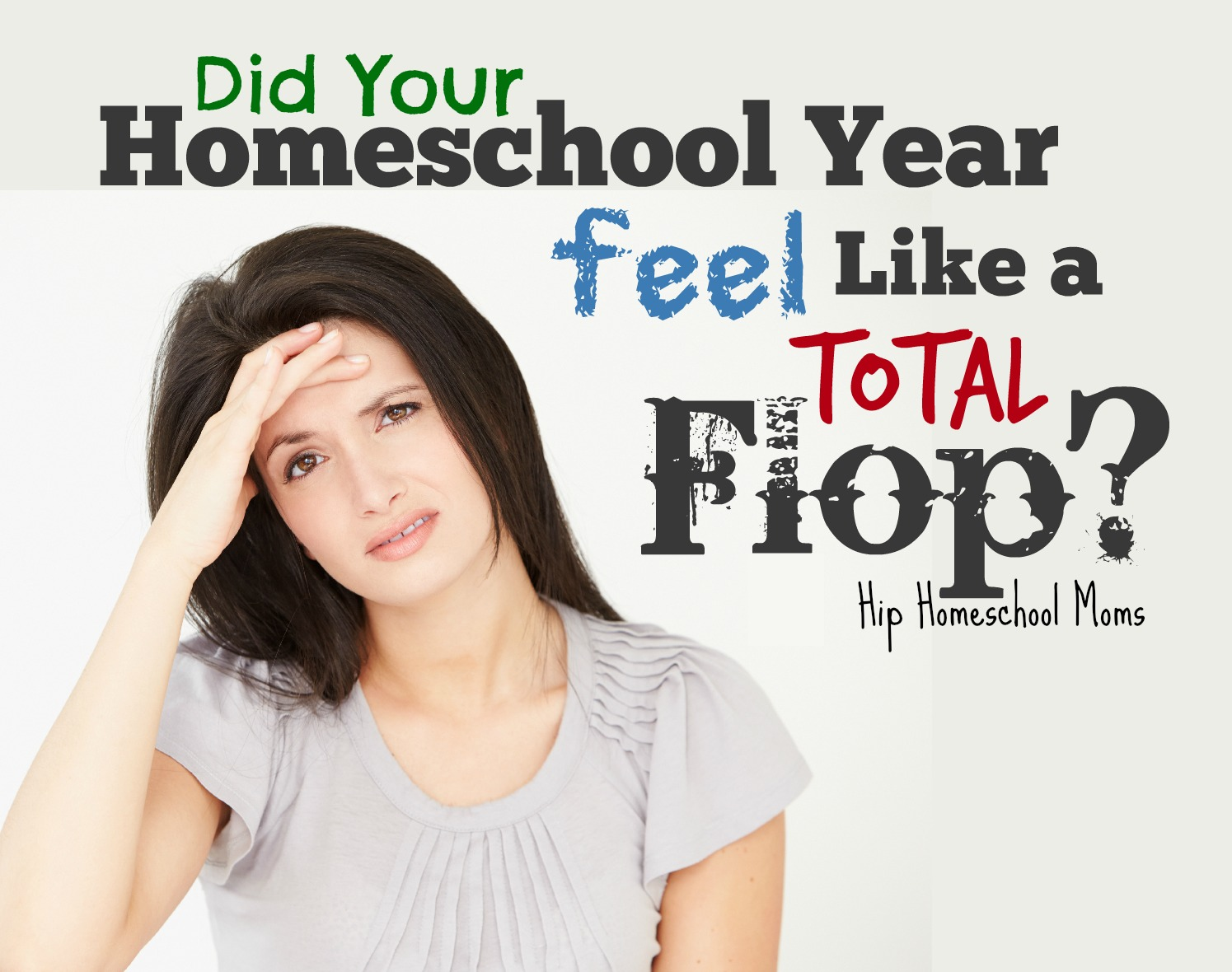 homeschool year feel like a total flop 7