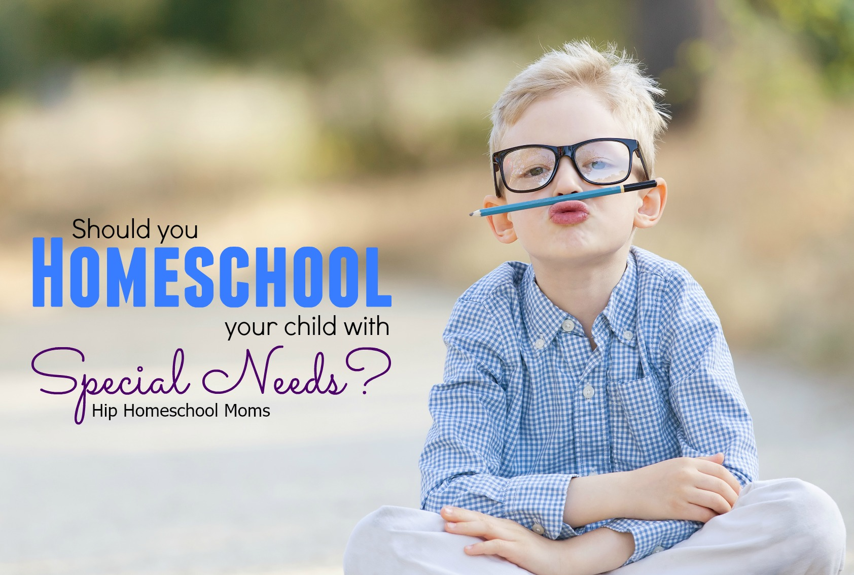 Should You Homeschool Your Special Needs Child?