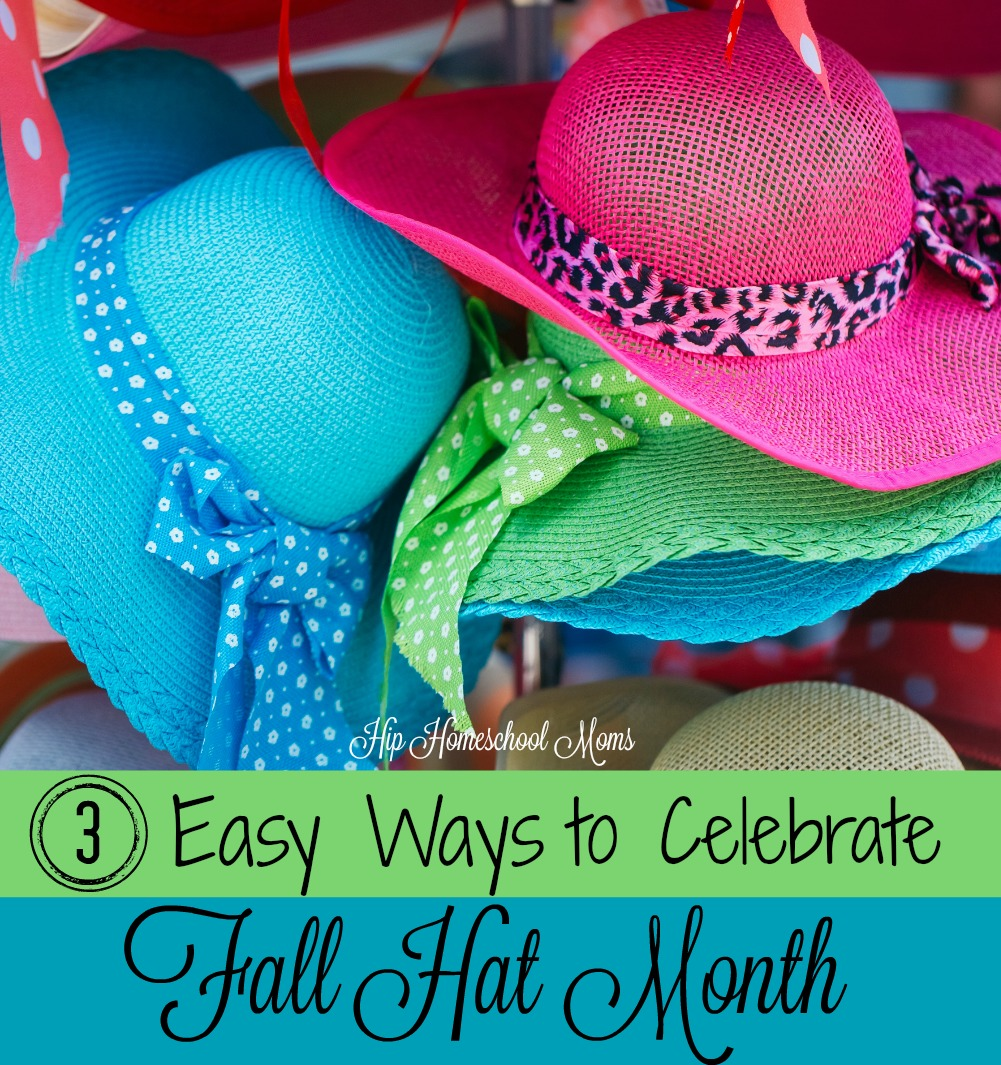 3 Easy Ways to Celebrate Fall Hat Month in Your Homeschool