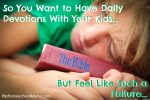 So You Want to Have Daily Devotions with Your Kids {But Feel Like Such a Failure}