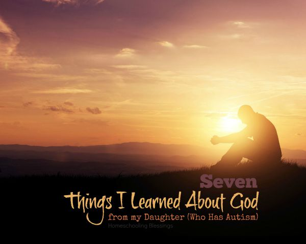 7 Things I Learned About God from My Daughter Who Has Autism