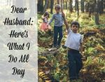 Dear Husband: Here's What I Really Do All Day