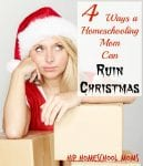 Four Ways a Homeschooling Mom Can Ruin Christmas