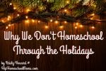 Why We Don't Homeschool Through the Holidays