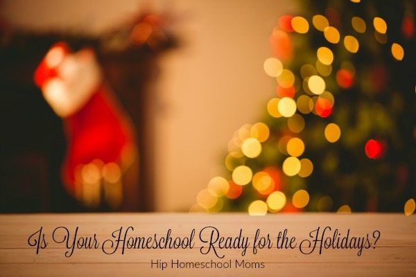 Is Your Homeschool Ready for the Holidays?