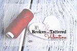 My Broken and Tattered Valentine