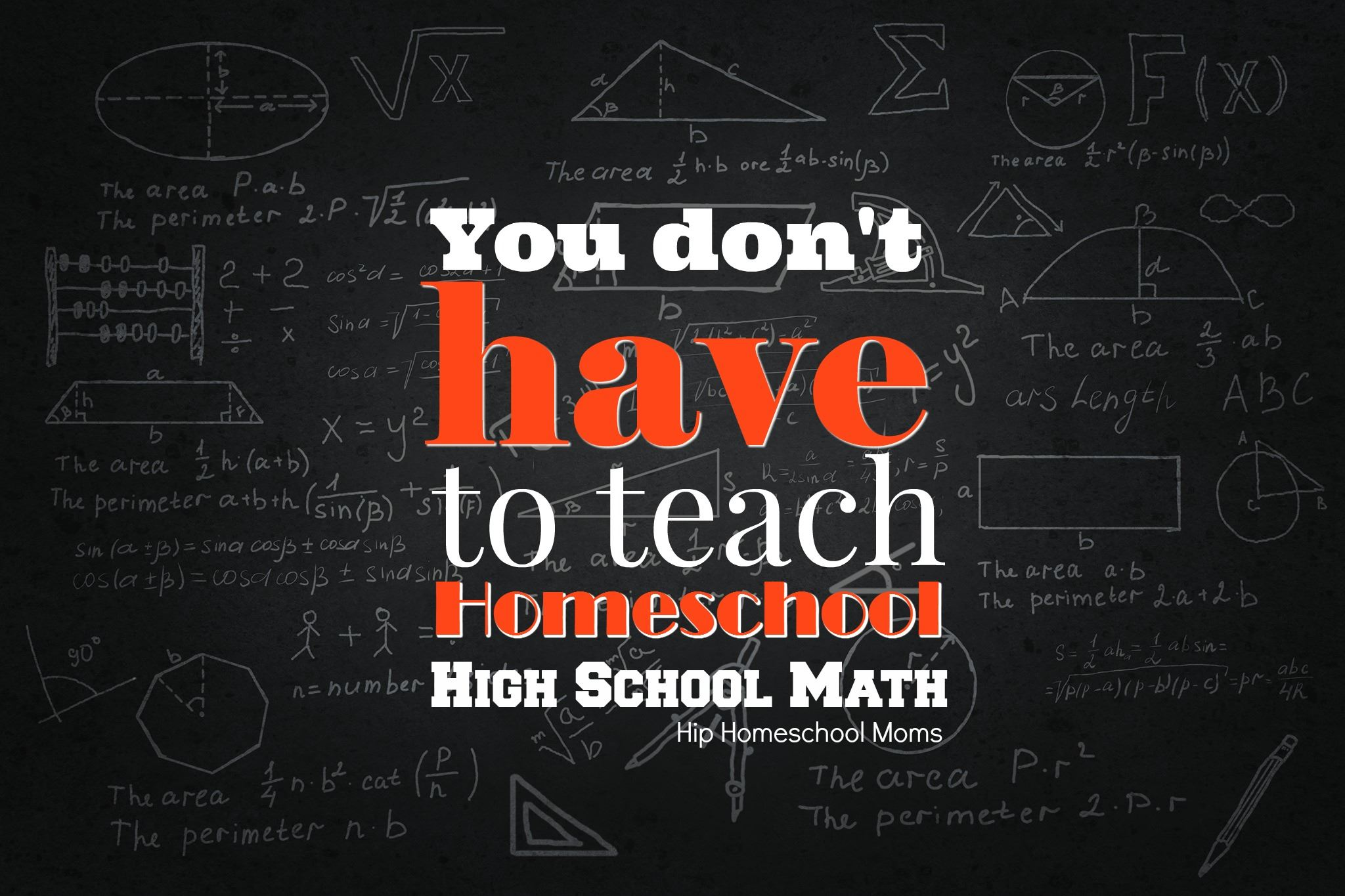 You Don't Have to Teach Homeschool High School Math