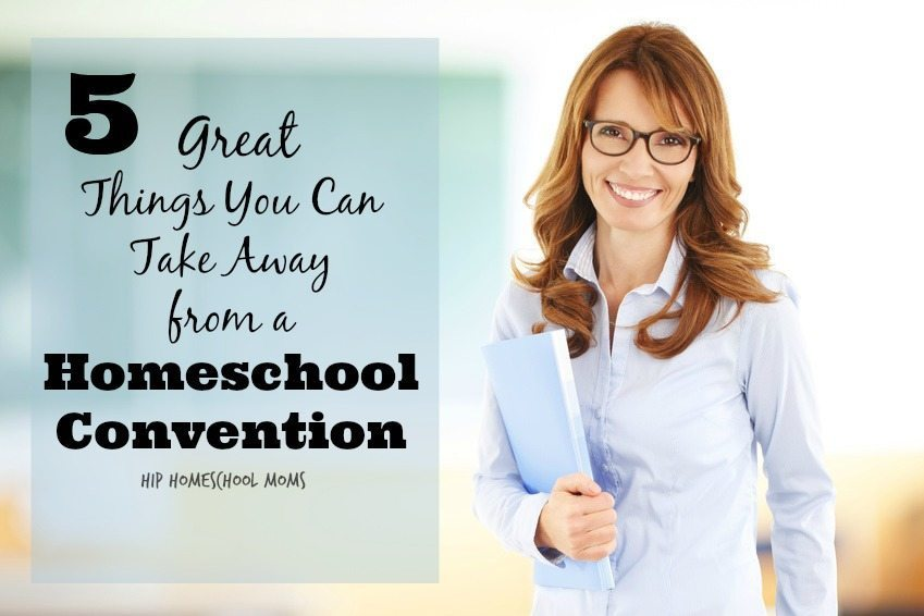 5 Great Things You Can Take Away from a Homeschool Convention