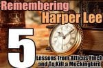 Remembering Harper Lee:  5  Lessons from Atticus Finch in To Kill A Mockingbird