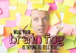 What Your Brain Fog Is Trying to Tell You